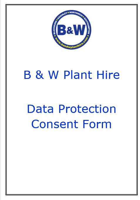 B & W Plant Hire data Protection Consent Form